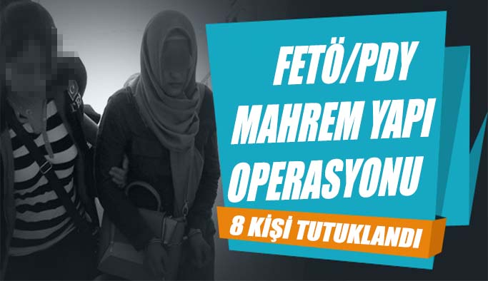 FETÖ/PDY Operasyonu, 8 kişi tutuklandı