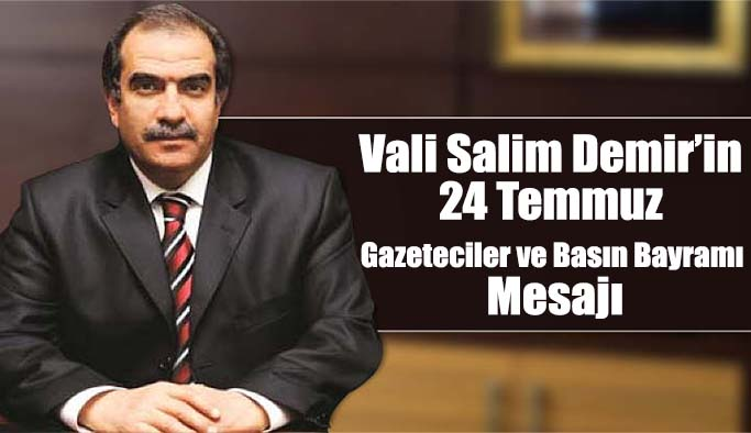 Vali Salim Demir'in 24 Temmuz Gazeteciler ve Basın Bayramını kutladı