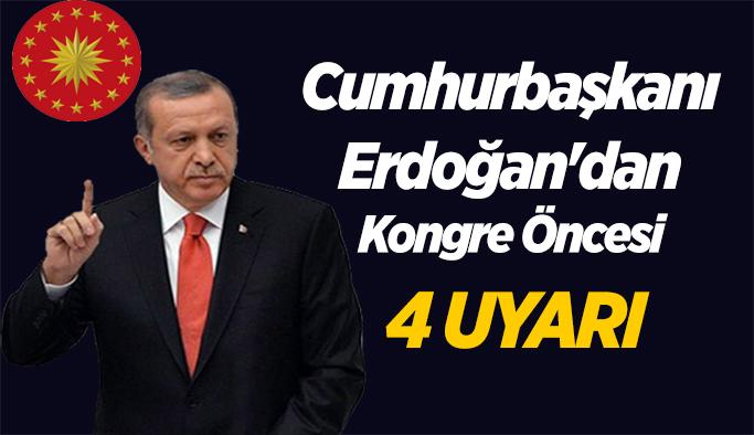 Cumhurbaşkanı Erdoğan'dan kongre öncesi 4 uyarı