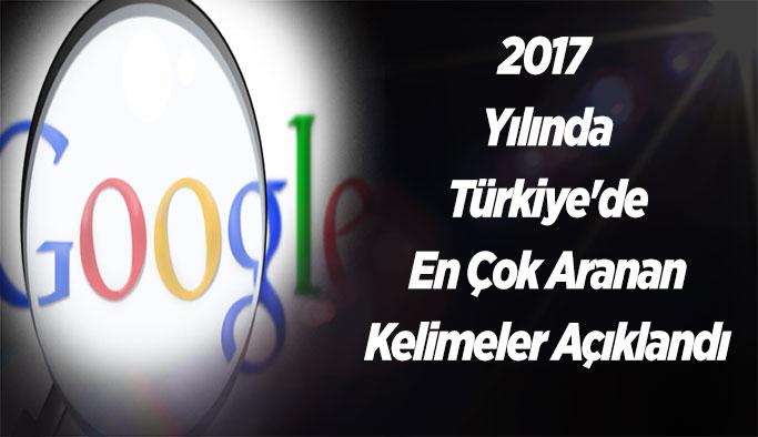 2017 Yılında Türkiye'de En Çok Aranan Kelimeler Açıklandı