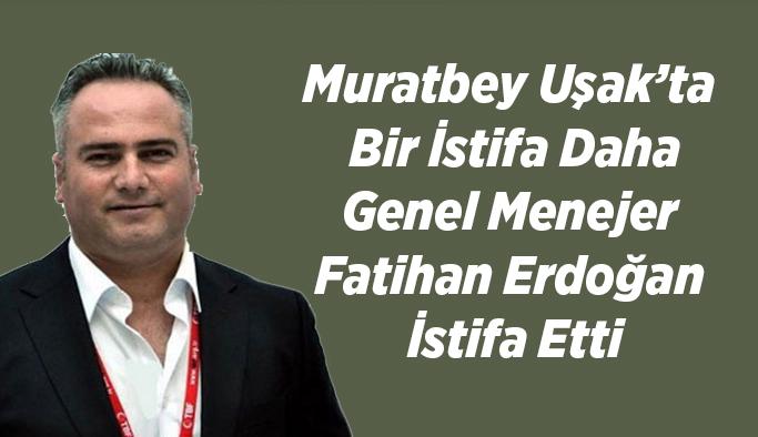 Muratbey Uşak'ta Bir İstifa Daha, Fatihan Erdoğan İstifa Etti