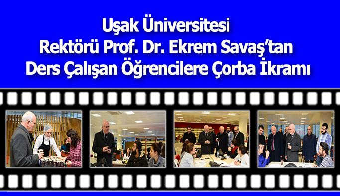 Uşak Üniversitesi Rektörü Prof. Dr. Ekrem Savaş'tan  Ders Çalışan Öğrencilere Çorba İkramı