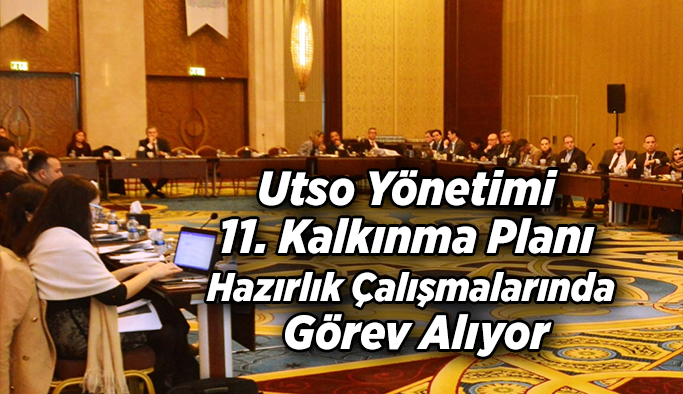 Utso Yönetimi 11. Kalkınma Planı Hazırlık Çalışmalarında Görev Alıyor