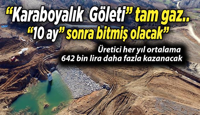 """Karaboyalık  Göleti"""" tam gaz devam, 10 ay sonra bitmiş olacak"""