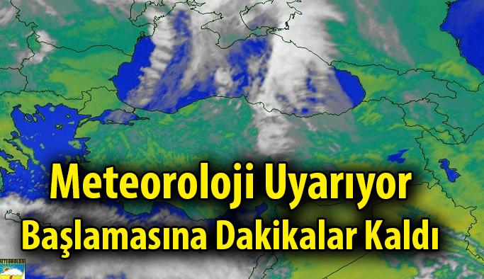 Meteoroloji Uyarıyor; Başlamasına Dakikalar Kaldı