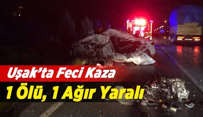 Uşak'ta kaza 1 ölü, 1 ağır yaralı