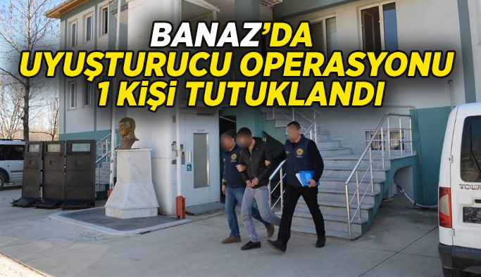 Banaz'da uyuşturucu operasyonu, 1 kişi tutuklandı