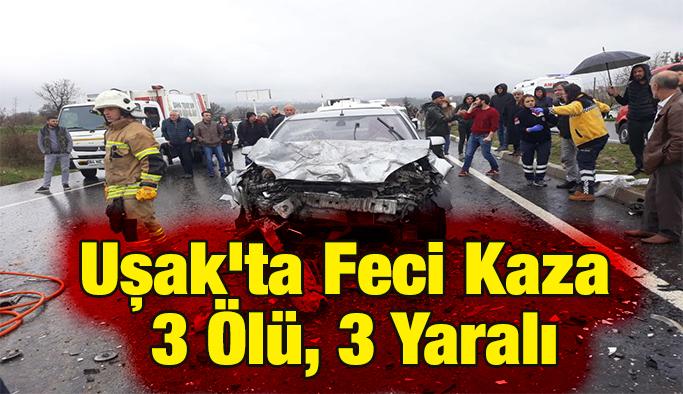 Uşak'ta Feci Kaza 3 Ölü, 3 Yaralı