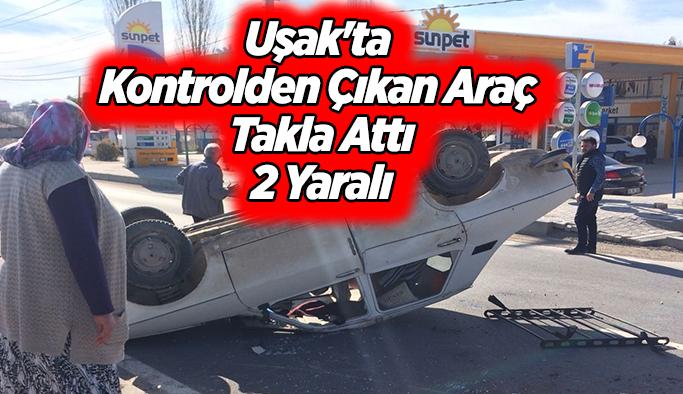 Uşak'ta kontrolden çıkan araç takla attı