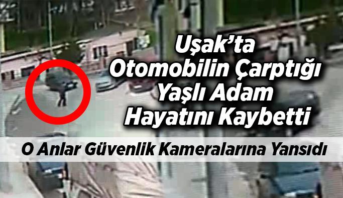 Uşak'ta Otomobilin Çarptığı Yaşlı Adam Hayatını Kaybetti!
