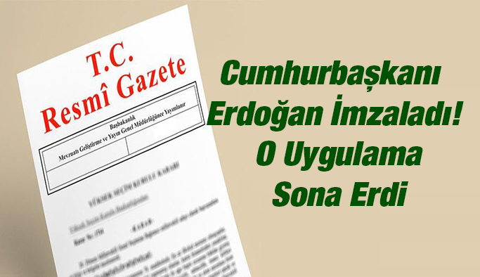 Cumhurbaşkanı Erdoğan İmzaladı! O Uygulama Sona Erdi
