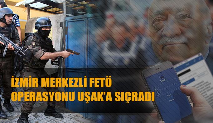 İzmir Merkezli FETÖ operasyonu Uşak'a sıçradı