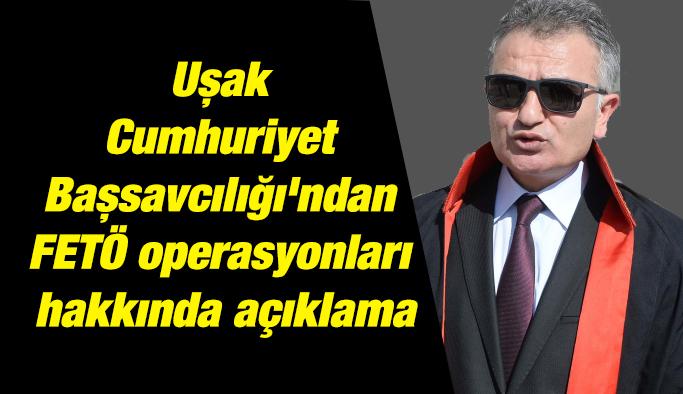 Uşak Cumhuriyet Başsavcılığı'ndan FETÖ operasyonları hakkında açıklama