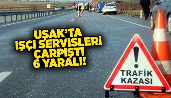 Uşak'ta işçi servisleri çarpıştı, 6 yaralı