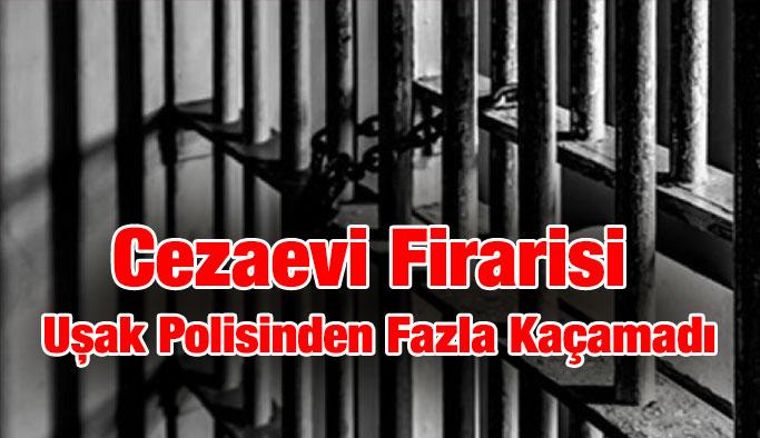 Cezaevi Firarisi Uşak Polisinden Fazla Kaçamadı