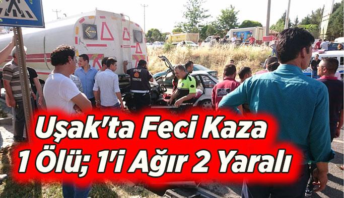Uşak'ta Feci Kaza 1 Ölü; 1'i Ağır 2 Yaralı