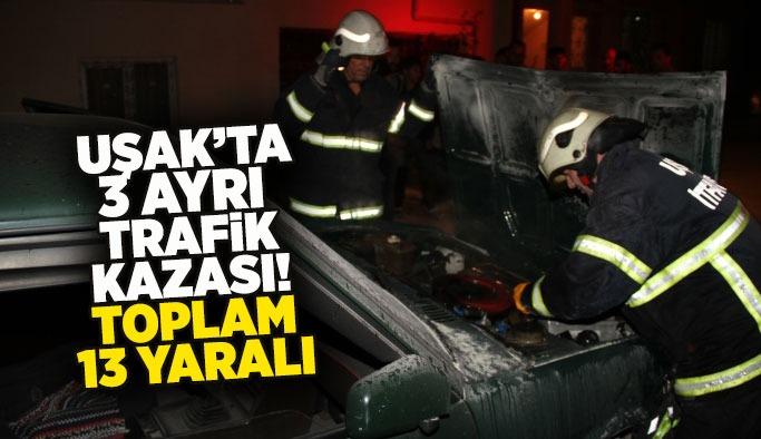 Uşak'ta bir gecede meydana gelen 3 ayrı kazada toplam 13 kişi yaralandı