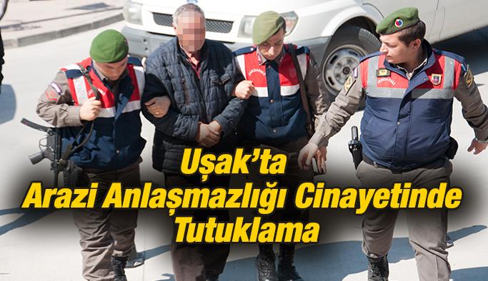 Uşak'ta Çamyuva Köyündeki Arazi Anlaşmazlığı Cinayetinde; 1 Tutuklama