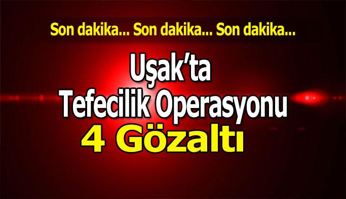 Uşak'ta Tefecilik Operasyonu; 4 Gözaltı