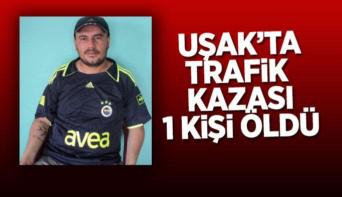 Uşak'ta trafik kazası, 1 ölü