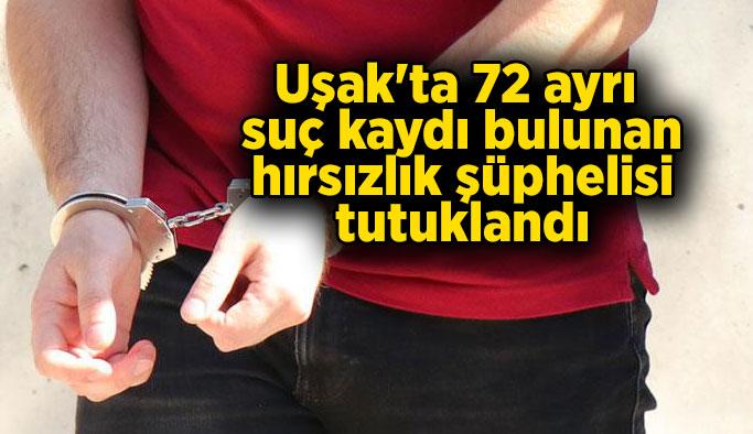 Uşak'ta 72 ayrı suç kaydı bulunan hırsızlık şüphelisi tutuklandı