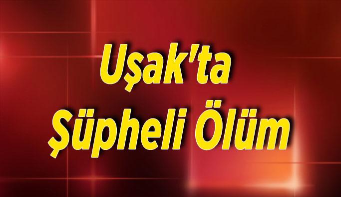 Uşak'ta uyuşturucudan ölüm iddiası