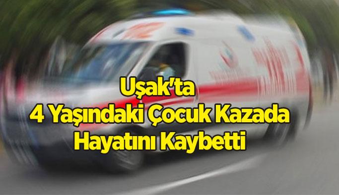 Uşak'ta 4 Yaşındaki Çocuk Kazada Hayatını Kaybetti