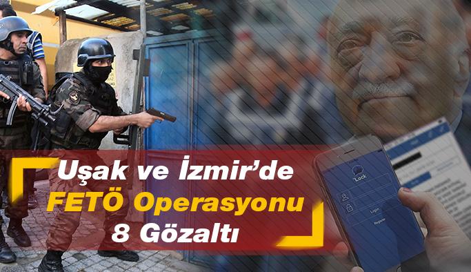 Uşak ve İzmir'de FETÖ Operasyonu 8 Gözaltı