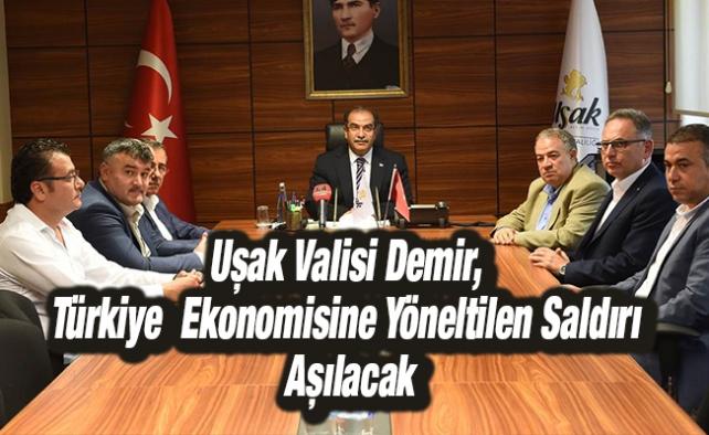 Uşak Valisi Demir, Türkiye  Ekonomisine Yöneltilen Saldırı Aşılacak