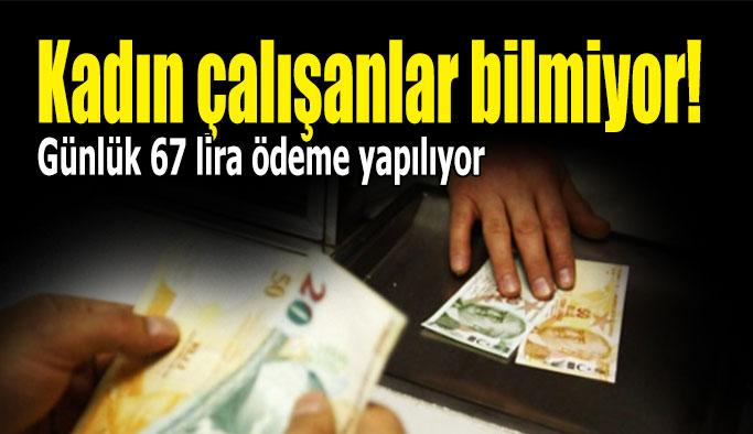 Kadın çalışanlara Günlük 67 lira ödeme yapılıyor