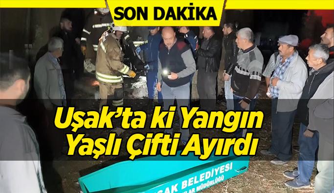 Uşak'ta ki yangında yaşlı çift alevler arasında kaldı;1 ölü,1 yaralı