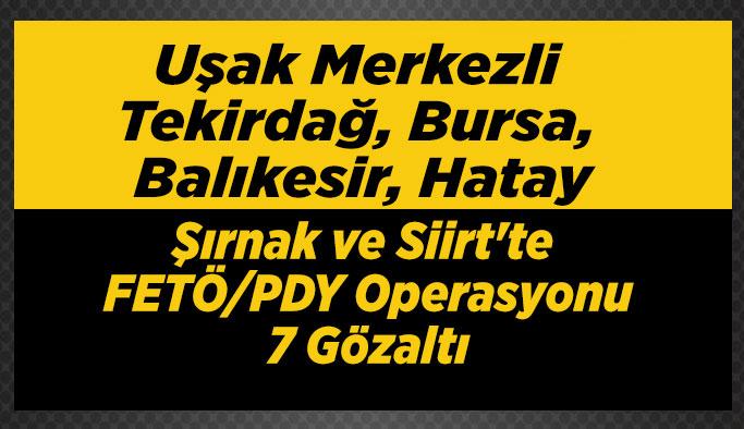 Uşak Merkezli 7 İlde Fetö Operasyonu, 7 Gözaltı