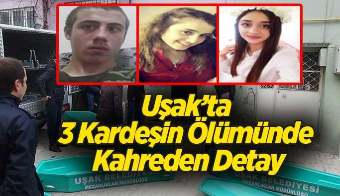 Uşak'ta 3 Kardeşin Ölümünde Kahreden Detay