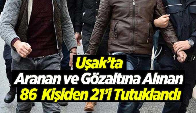Uşak'ta Aranan ve Gözaltına Alınan 86  Kişiden 21'i Tutuklandı