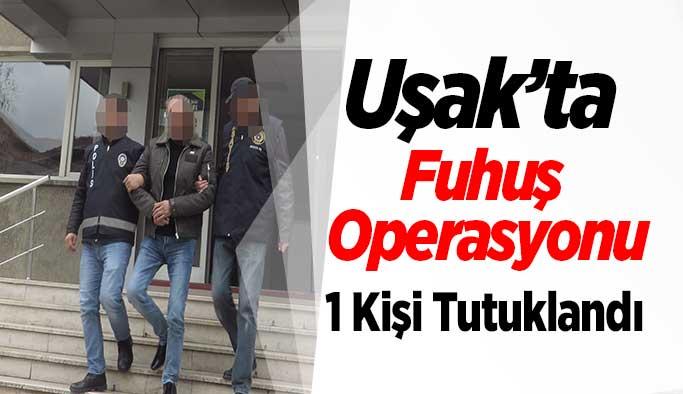 Uşak'ta Fuhuş Operasyonu, 1 Kişi Tutuklandı