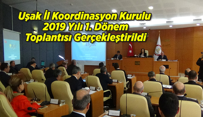Uşak İl Koordinasyon Kurulu 2019 Yılı 1. Dönem Toplantısı Gerçekleştirildi
