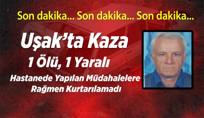Uşak'ta kaza 1 ölü , 1 yaralı