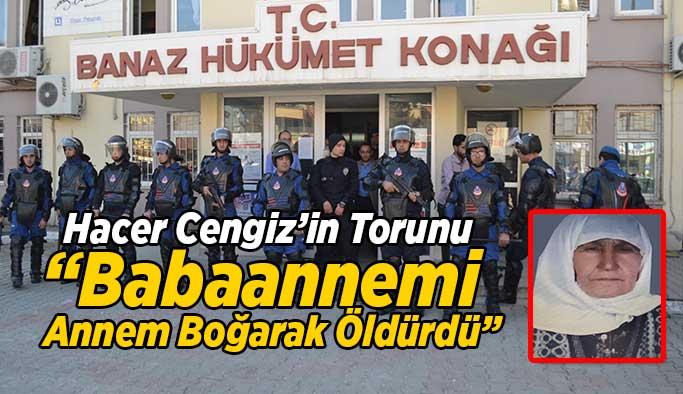 """Hacer Cengiz'in Torunu M.C. """"Babaannemi Annem Boğarak Öldürdü"""""""