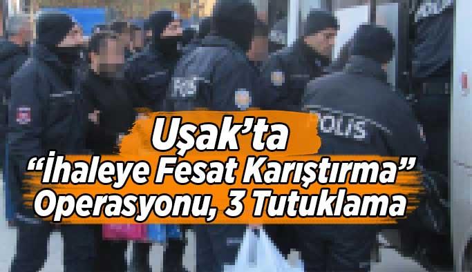 """Uşak'ta"""" İhaleye Fesat Karıştırma"""" Operasyonu, 3 Tutuklama"""