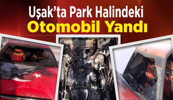 Uşak'ta Park Halindeki Otomobil Yandı