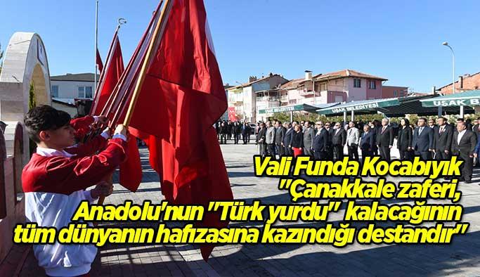 """Vali Funda Kocabıyık """"Çanakkale zaferi, Anadolu'nun """"Türk yurdu"""" kalacağının tüm dünyanın hafızasına kazındığı destandır"""""""