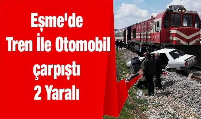 Eşme'de Tren İle Otomobil çarpıştı 2 Yaralı