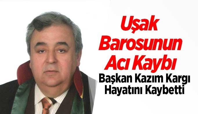 Uşak Baro Başkanı Avukat Kazım Kargı Hayatını Kaybetti