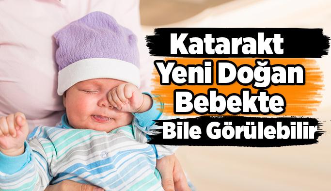 Katarakt yeni doğan bebekte bile görülebilir