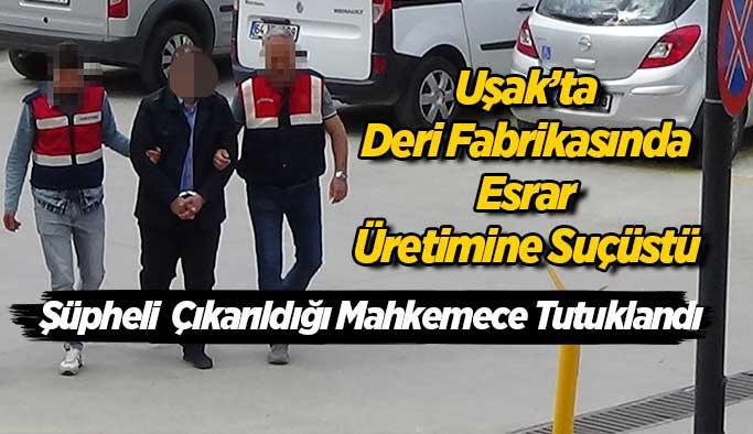 Uşak'ta Deri fabrikasında esrar üreten şahıs tutuklandı