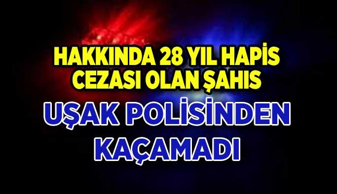 28 yıl hapis cezası olan şahıs Uşak polisinden kaçamadı