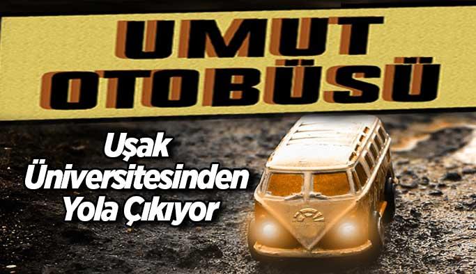 """""""UMUT OTOBÜSÜ"""" Uşak Üniversitesinden Yola Çıkıyor"""
