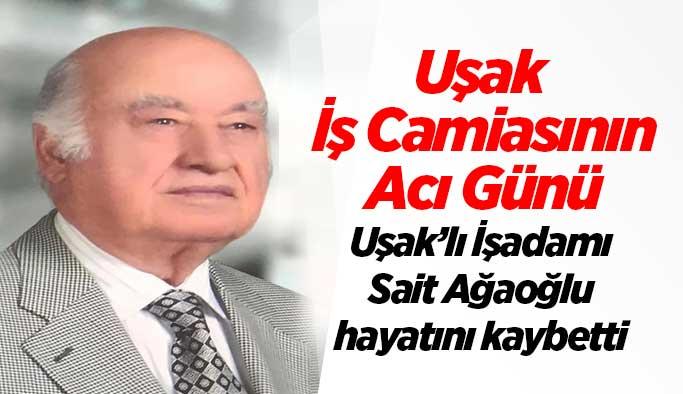 Uşak'lı İşadamı Sait Ağaoğlu hayatını kaybetti