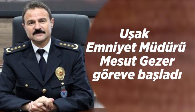 Uşak Emniyet Müdürü Mesut Gezer göreve başladı