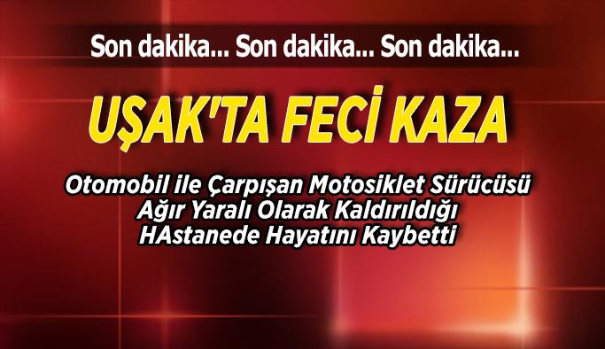 Uşak'ta Feci kaza; 1 Kişi Hayatını Kaybetti